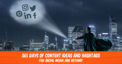 365 Days of Content Ideas & Hashtags for Social Media and Beyond!